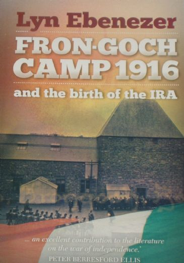 Fron-Goch Camp 1916 and the Birth of the IRA, by Lyn Ebenezer